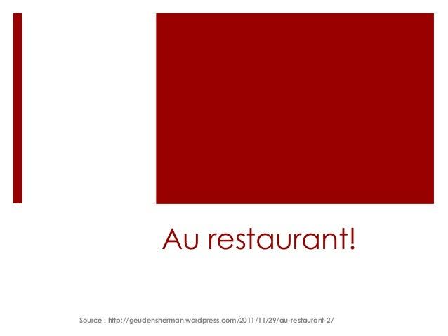 Au restaurant! Source : http://geudensherman.wordpress.com/2011/11/29/au-restaurant-2/