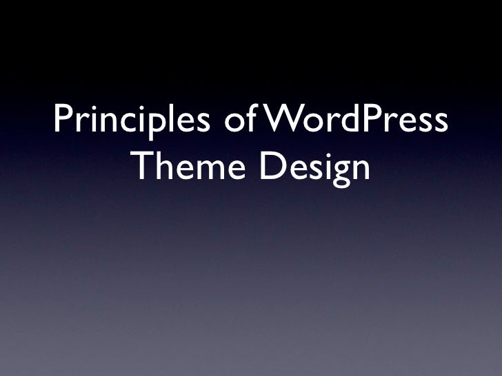 Principles of WordPress      Theme Design