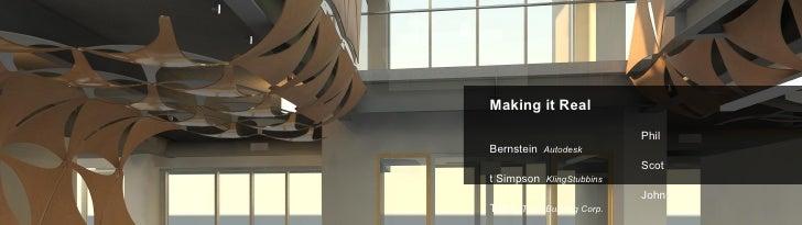 Making it Real <ul><li>Phil Bernstein  Autodesk   </li></ul><ul><li>Scott Simpson  KlingStubbins </li></ul><ul><li>John To...
