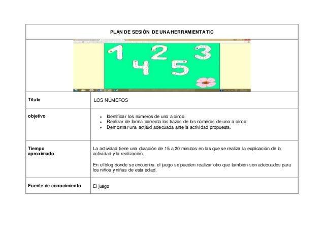 PLAN DE SESIÓN DE UNA HERRAMIENTA TIC Titulo LOS NÚMEROS objetivo  Identificar los números de uno a cinco.  Realizar de ...