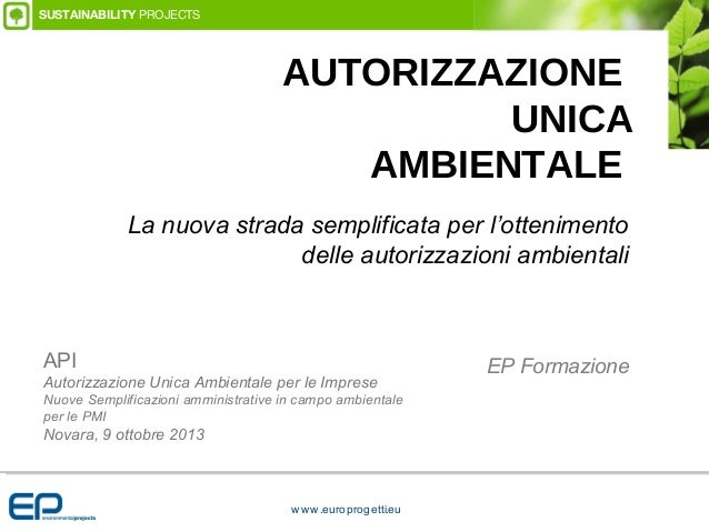 AUTORIZZAZIONE UNICA AMBIENTALE SUSTAINABILITY PROJECTS EP Formazione La nuova strada semplificata per l'ottenimento delle...