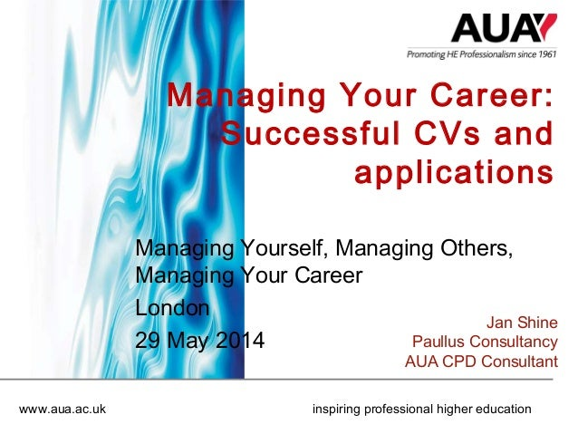 www.aua.ac.uk inspiring professional higher education Managing Your Career: Successful CVs and applications Managing Yours...
