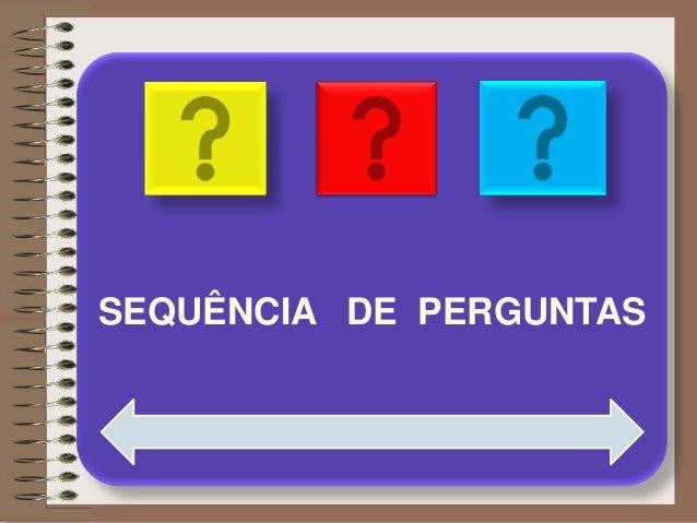 SEQUÊNCIA DE PERGUNTAS
