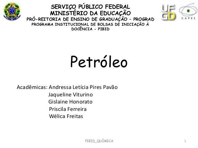 PIBID_QUÍMICA 1PetróleoAcadêmicas: Andressa Letícia Pires PavãoJaqueline ViturinoGislaine HonoratoPriscila FerreiraWélica ...