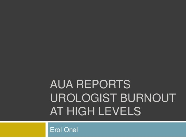 AUA REPORTS UROLOGIST BURNOUT AT HIGH LEVELS Erol Onel