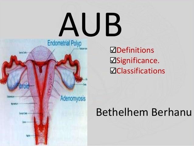 AUB Definitions Significance. Classifications  Bethelhem Berhanu