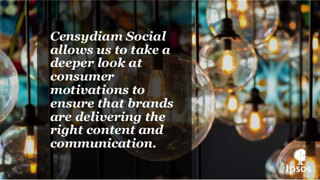Censydiam Social allows us to take a deeper look at consumer motivations to ensure that brands are delivering the right co...