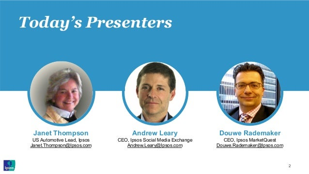 Today's Presenters 2 Janet Thompson US Automotive Lead, Ipsos Janet.Thompson@Ipsos.com Andrew Leary CEO, Ipsos Social Medi...