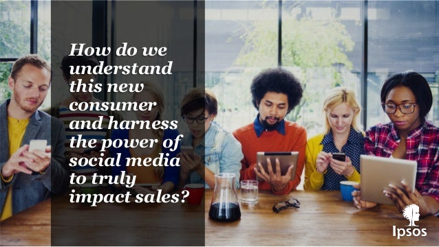How do we understand this new consumer and harness the power of social media to truly impact sales?