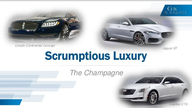 Lincoln Continental Concept Cadillac CT6 Scrumptious Luxury The Champagne Jaguar XF