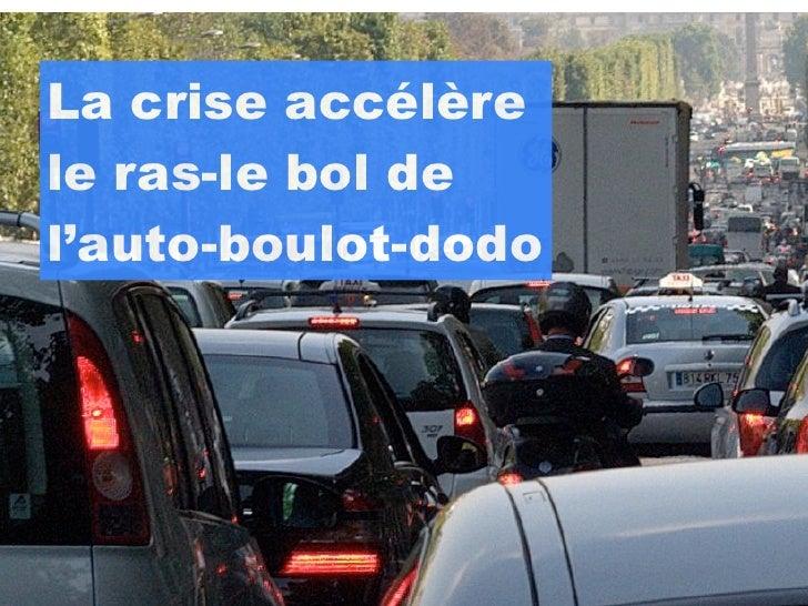 La crise accélèrele ras-le bol del'auto-boulot-dodo