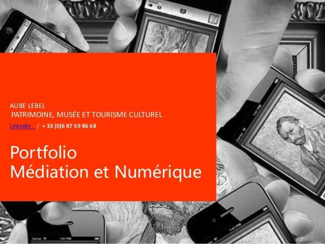 AUBE LEBEL PATRIMOINE, MUSÉE ET TOURISME CULTUREL LinkedIn / + 33 (0)6 87 59 86 68 Portfolio Médiation et Numérique