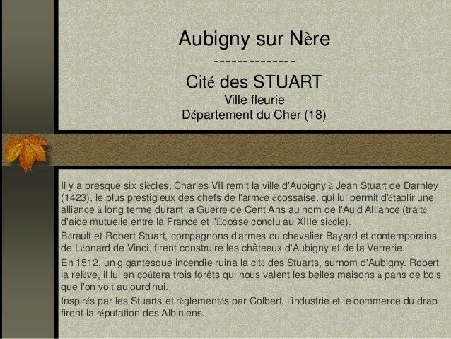 Aubigny sur Nère  --------------  Cité des STUART  Ville fleurie  Département du Cher (18)  Il y a presque six siècles, Ch...