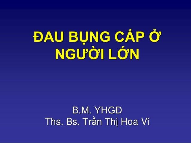 ĐAU BỤNG CẤP Ở NGƯỜI LỚN B.M. YHGĐ Ths. Bs. Trần Thị Hoa Vi