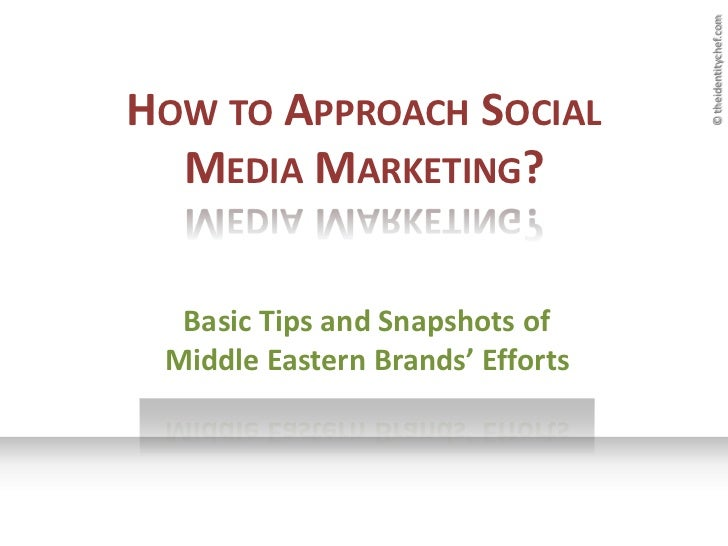 How to Approach Social Media Marketing? <br />Basic Tips and Snapshots of Middle Eastern Brands' Efforts<br />