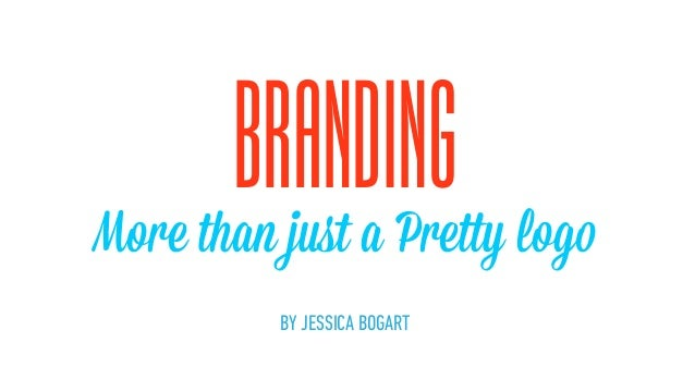 More than just a Pretty logo BRANDING   BY JESSICA BOGART