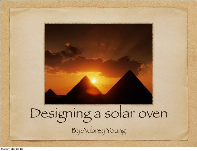 Designing a solar ovenBy:Aubrey YoungMonday, May 20, 13