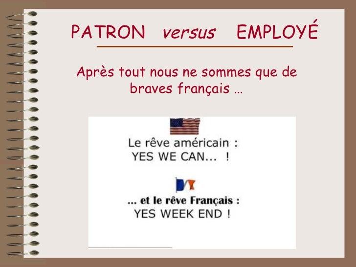PATRON versus          EMPLOYÉAprès tout nous ne sommes que de        braves français …
