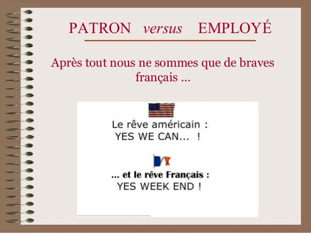 PATRON versus EMPLOYÉ Après tout nous ne sommes que de braves français …