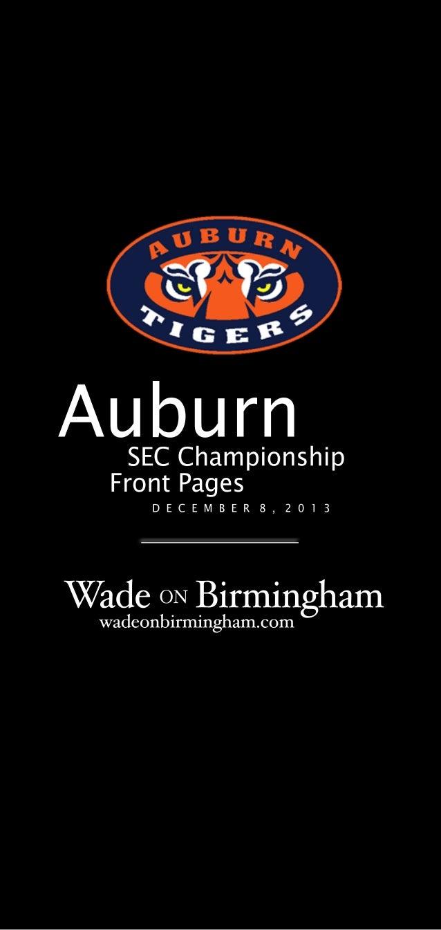 Auburn  SEC Championship Front Pages D E C E M B E R 8 , 2 0 1 3  Wade ON Birmingham wadeonbirmingham.com