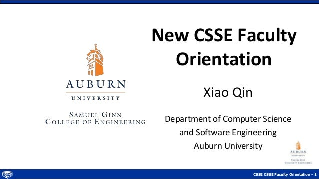 CSSE CSSE Faculty Orientation - 1 New CSSE Faculty Orientation Xiao Qin Department of Computer Science and Software Engine...