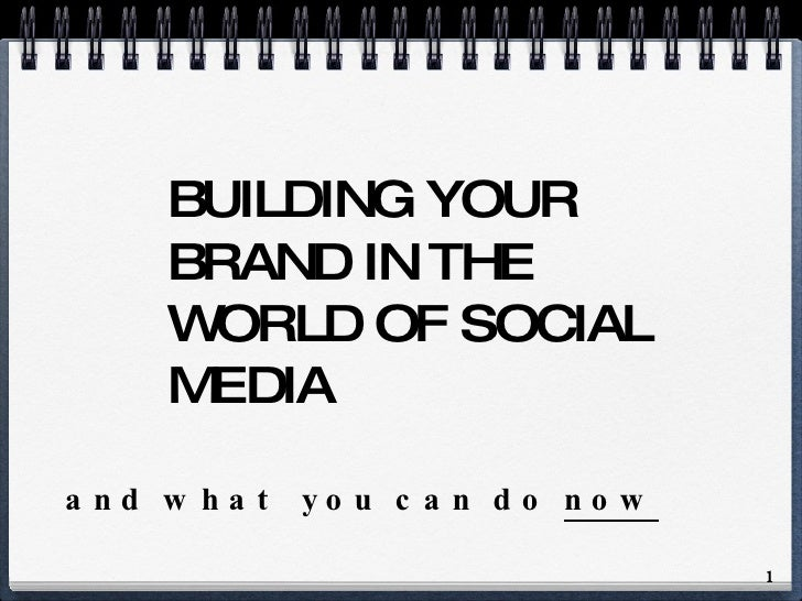 <ul><li>and what  you can do  now </li></ul>BUILDING YOUR BRAND IN THE  WORLD OF SOCIAL MEDIA