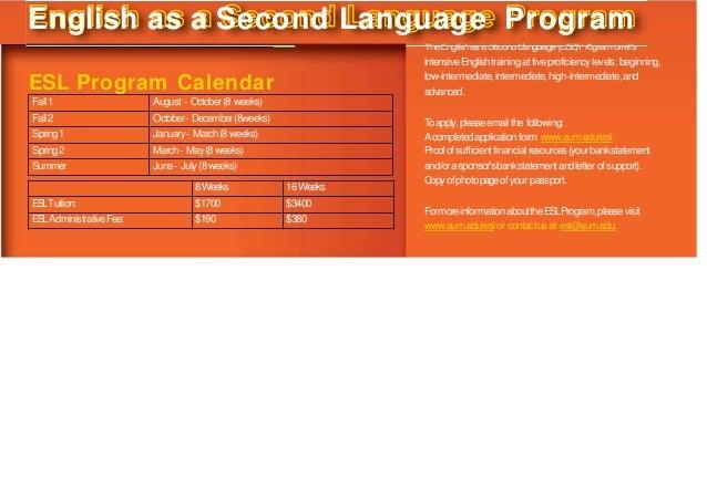 ESL Program Calendar Fall1 August - October(8 weeks) Fall2 October- December(8weeks) Spring1 January- March(8weeks) Spring...