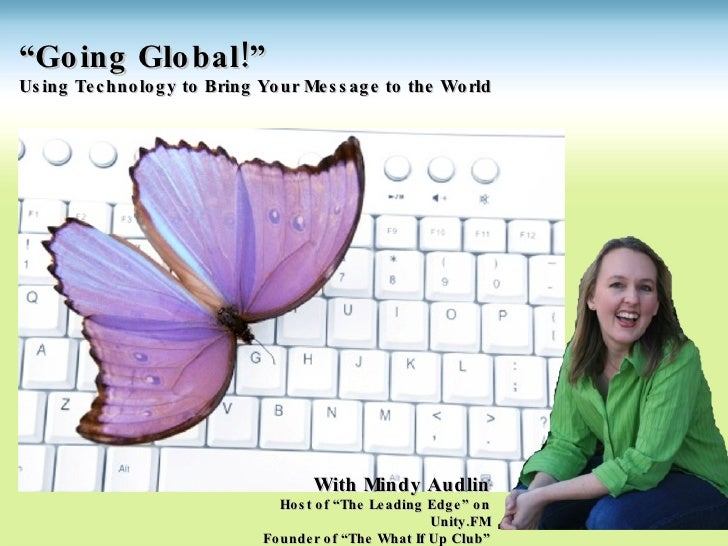 """ Going Global!"" Using Technology to Bring Your Message to the World With Mindy Audlin Host of ""The Leading Edge"" on Unity..."