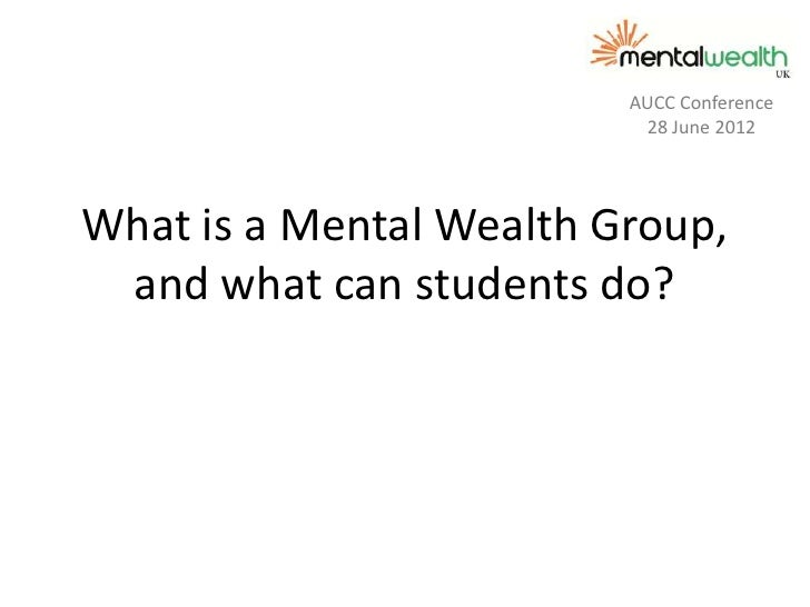 AUCC Conference                          28 June 2012What is a Mental Wealth Group, and what can students do?