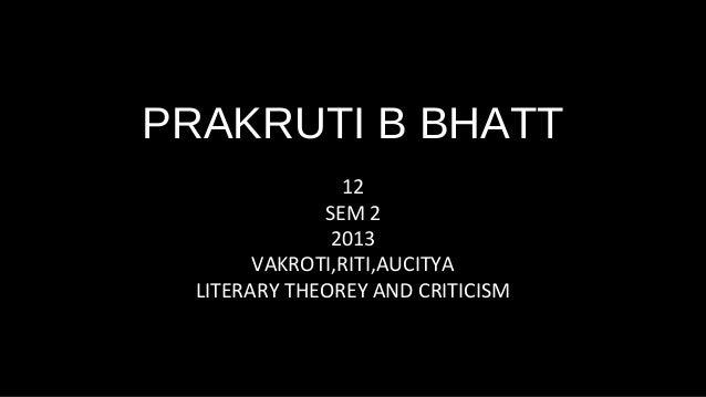 PRAKRUTI B BHATT                12              SEM 2               2013        VAKROTI,RITI,AUCITYA  LITERARY THEOREY AND...
