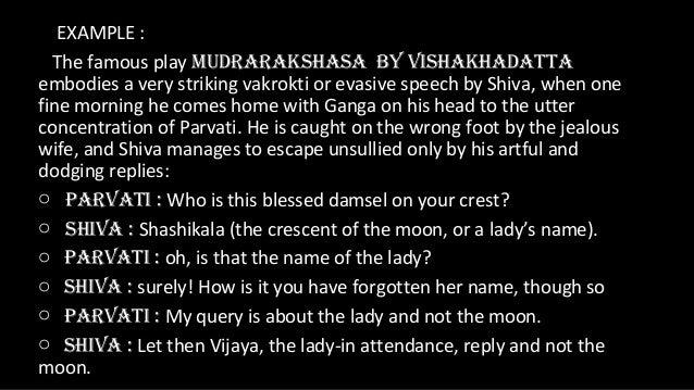EXAMPLE :  The famous play MUDRARAKSHASA BY VISHAKHADATTAembodies a very striking vakrokti or evasive speech by Shiva, whe...