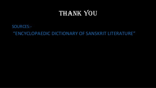 """ThANK YOUSOURCES:-""""ENCYCLOPAEDIC DICTIONARY OF SANSKRIT LITERATURE"""""""