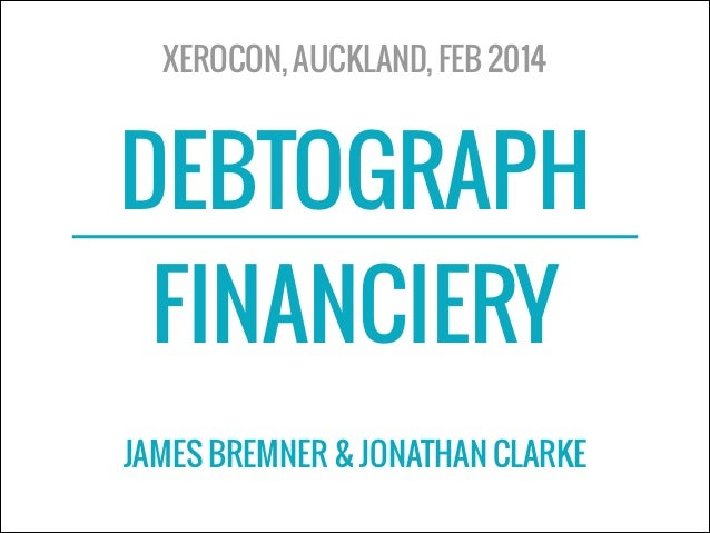 DEBTOGRAPH FINANCIERY XEROCON, AUCKLAND, FEB 2014 JAMES BREMNER & JONATHAN CLARKE