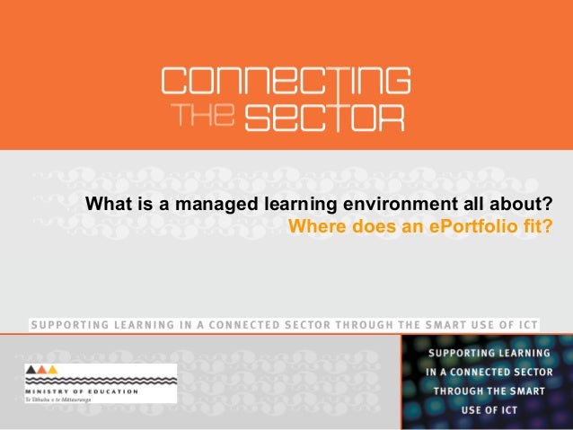 What is a managed learning environment all about? Where does an ePortfolio fit?