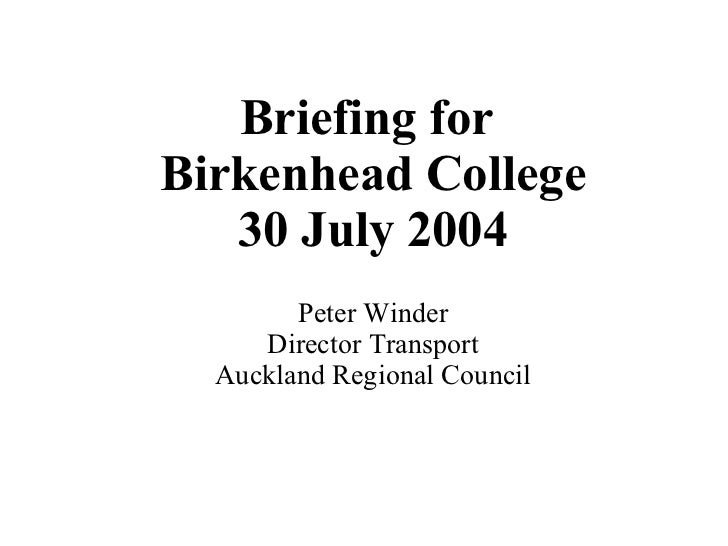 Briefing for  Birkenhead College 30 July 2004 Peter Winder Director Transport Auckland Regional Council