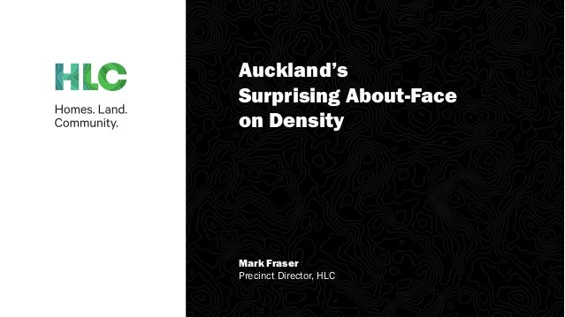 Auckland's Surprising About-Face on Density Mark Fraser Precinct Director, HLC