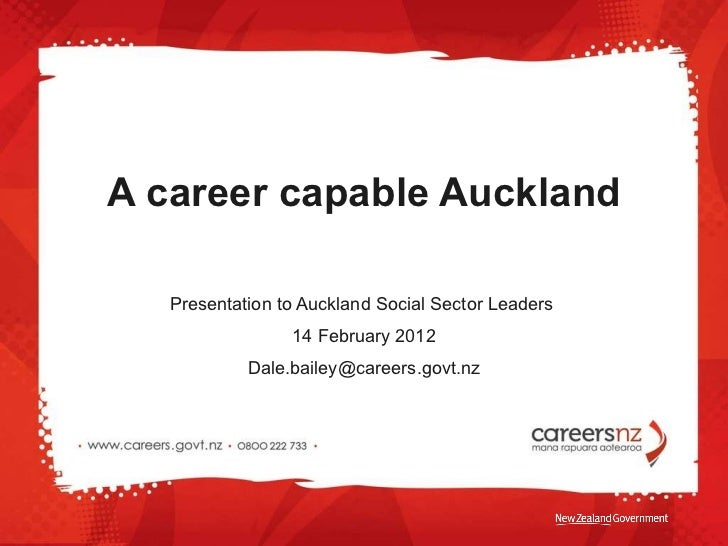 A career capable Auckland Presentation to Auckland Social Sector Leaders  14 February 2012 [email_address]
