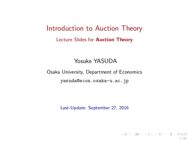 Introduction To Auction Theory Lecture Slides For Yosuke YASUDA Osaka University Department Of