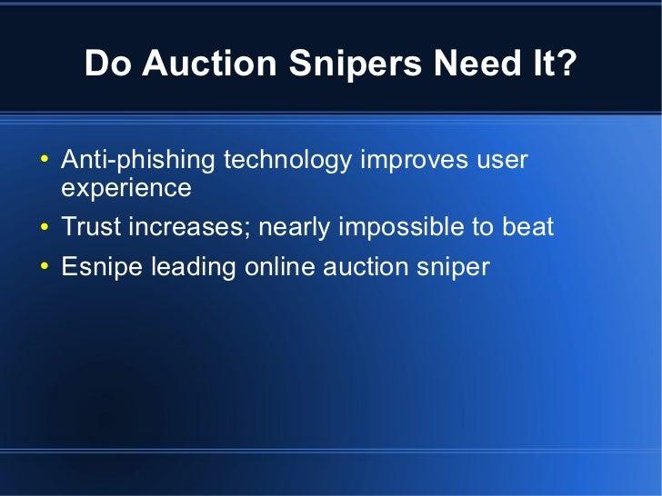 Do Auction Snipers Need It? <ul><li>Anti-phishing technology improves user experience </li></ul><ul><li>Trust increases; n...