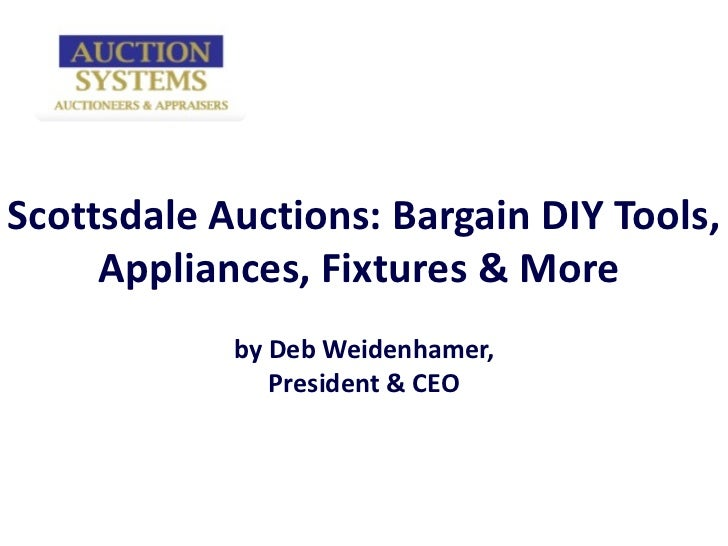 Scottsdale Auctions: Bargain DIY Tools, Appliances, Fixtures & More  by Deb Weidenhamer, President & CEO