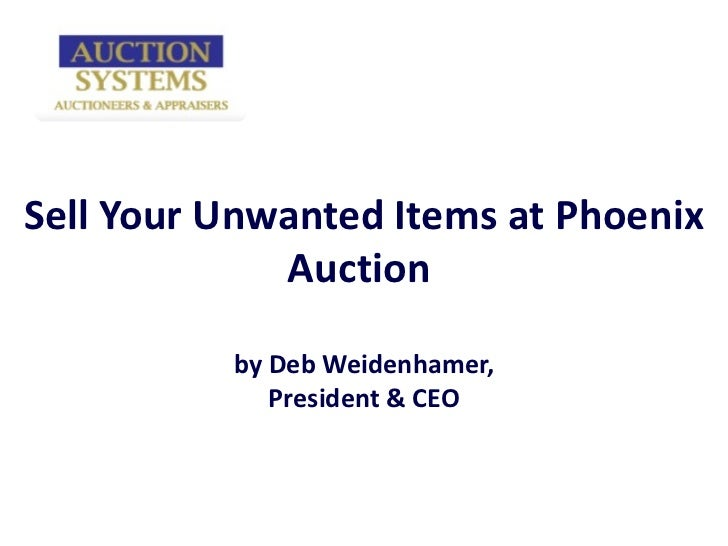 Sell Your Unwanted Items at Phoenix Auction  by Deb Weidenhamer, President & CEO