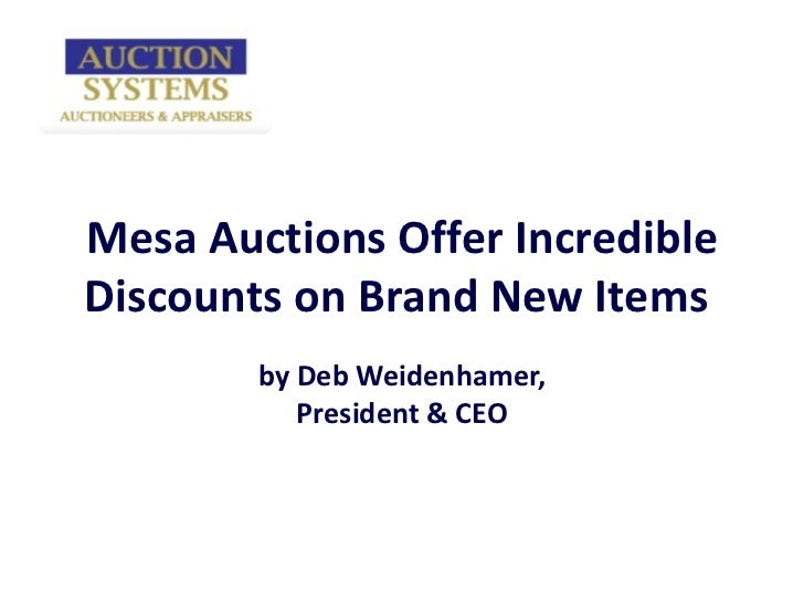 Mesa Auctions Offer Incredible Discounts on Brand New Items  by Deb Weidenhamer, President & CEO