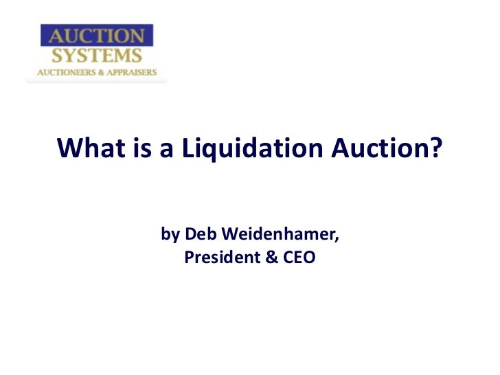 What is a Liquidation Auction? by Deb Weidenhamer, President & CEO