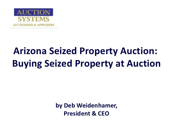 Arizona Seized Property Auction:  Buying Seized Property at Auction by Deb Weidenhamer, President & CEO