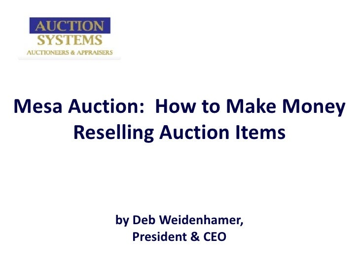 Mesa Auction:  How to Make Money Reselling Auction Items by Deb Weidenhamer, President & CEO