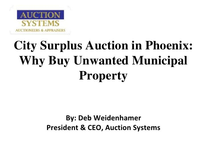 City Surplus Auction in Phoenix:  Why Buy Unwanted Municipal PropertyBy: Deb WeidenhamerPresident & CEO, Auction Systems<b...