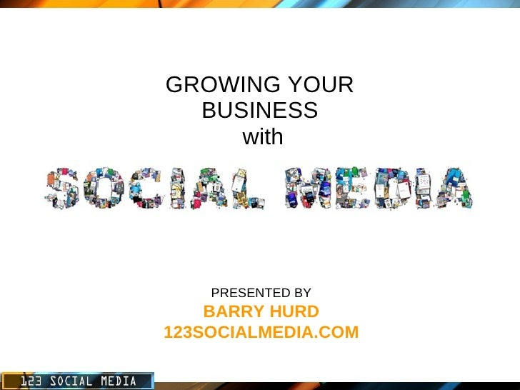 GROWING YOUR BUSINESS  with PRESENTED BY BARRY HURD 123SOCIALMEDIA.COM