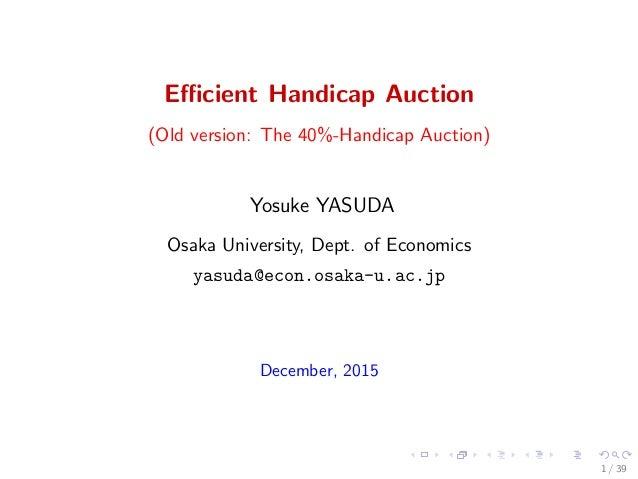 Efficient Handicap Auction (Old version: The 40%-Handicap Auction) Yosuke YASUDA Osaka University, Dept. of Economics yasuda...