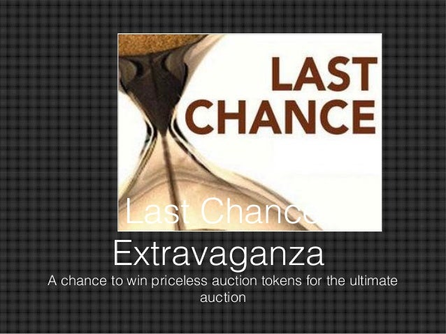 Last Chance          ExtravaganzaA chance to win priceless auction tokens for the ultimate                        auction