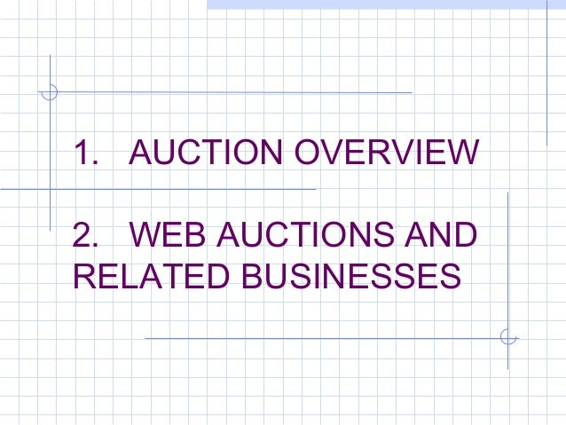 1. AUCTION OVERVIEW 2. WEB AUCTIONS AND RELATED BUSINESSES